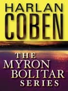 The Myron Bolitar Series 7-Book Bundle - Deal Breaker, Drop Shot, Fade Away, Back Spin, One False Move, The Final Detail,Darkest Fear ebook by Harlan Coben