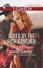 Lured by the Rich Rancher - A Sexy Western Contemporary Romance ebook by Kathie DeNosky