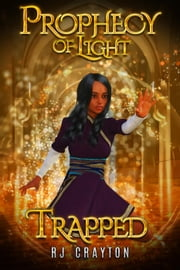 Prophecy of Light - Trapped - Prophecy of Light ebook by RJ Crayton