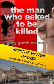 The Man Who Asked to Be Killed ebook by Gary Garth McCann