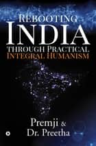 Rebooting India through Practical Integral Humanism ebook by Premji, Dr. Preetha