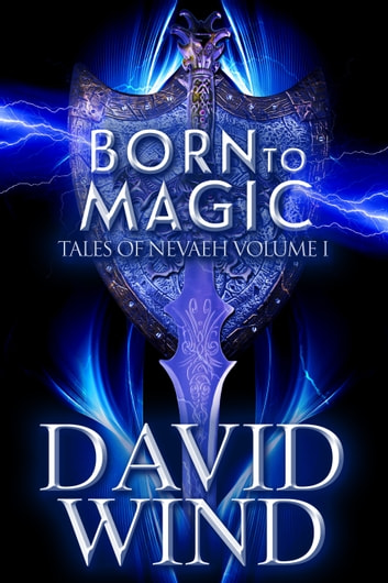 Born To Magic - Tales of Nevaeh, Volume I ebook by David Wind
