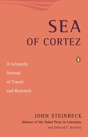 Sea of Cortez - A Leisurely Journal of Travel and Research ebook by John Steinbeck,Edward F. Ricketts