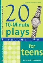 10-Minute Plays for Teens, Volume II ebook by Debbie Lamedman