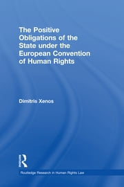 The Positive Obligations of the State under the European Convention of Human Rights ebook by Dimitris Xenos