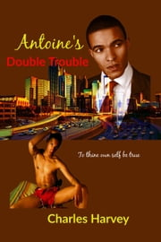 Antoine's Double Trouble ebook by Charles Harvey