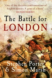 The Battle for London ebook by Stephen Porter & Simon Marsh