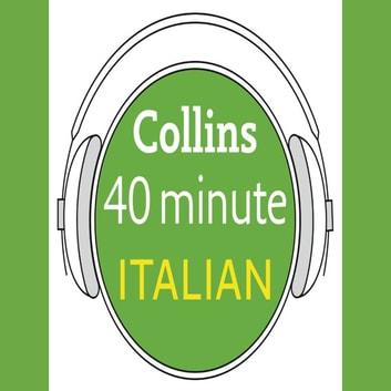Italian in 40 Minutes: Learn to speak Italian in minutes with Collins audiobook by Collins Dictionaries