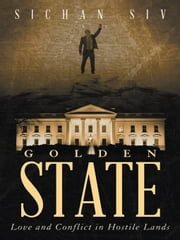 Golden State - Love and Conflict in Hostile Lands ebook by Sichan Siv