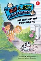 The Case of the Poisoned Pig (Book 2) ebook by Lewis B. Montgomery, Amy Wummer
