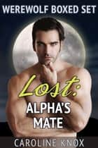 Lost: Alpha's Mate, Boxed Set ebook by Caroline Knox