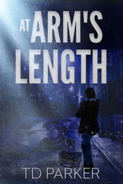At Arm's Length ebook by TD Parker