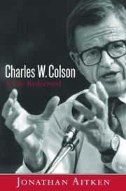 Charles W. Colson - A Life Redeemed ebook by Jonathan Aitken