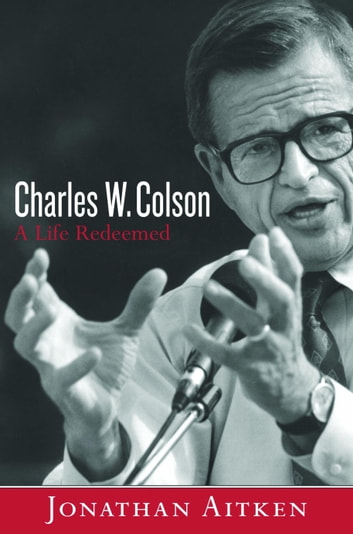Charles W. Colson: A Life Redeemed - A Life Redeemed ebook by Jonathan Aitken