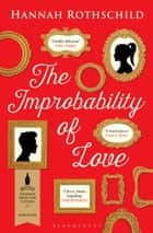 The Improbability of Love - SHORTLISTED FOR THE BAILEYS WOMEN'S PRIZE FOR FICTION 2016 ebook by Hannah Rothschild