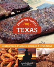 Barbecue Lover's Texas - Restaurants, Markets, Recipes & Traditions ebook by John Griffin,Bonnie Walker