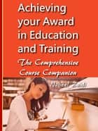 Achieving your Award in Education and Training - The Comprehensive Course Companion ebook by Nabeel Zaidi