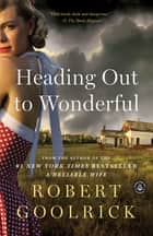 Heading Out to Wonderful ebook by Robert Goolrick