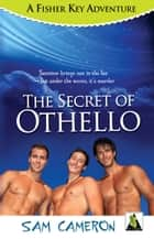 The Secret of Othello: A Fisher Key Adventure ebook by Sam Cameron