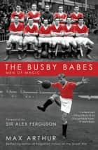 The Busby Babes - Men of Magic ebook by Max Arthur