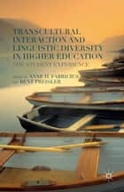 Transcultural Interaction and Linguistic Diversity in Higher Education - The Student Experience ebook by A. Fabricius, Bent Preisler