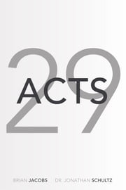 Acts 29 ebook by Dr. Jonathan Schultz,Brian Jacobs