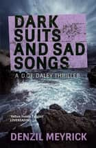 Dark Suits and Sad Songs - A DCI Daley Thriller ebook by Denzil Meyrick