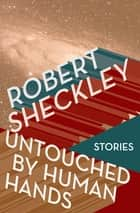 Untouched by Human Hands - Stories ebook by Robert Sheckley