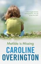 Matilda Is Missing 電子書 by Caro Overington