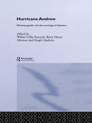 Hurricane Andrew - Ethnicity, Gender and the Sociology of Disasters ebook by Walter Gillis Peacock,Hugh Gladwin,Betty Hearn Morrow