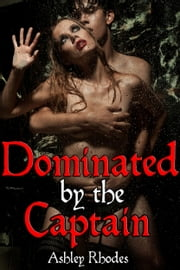 Dominated by the Captain ebook by Ashley Rhodes