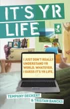 It's Yr Life ebook by Tempany Deckert, Tristan Bancks
