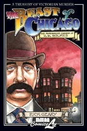 The Beast of Chicago: The Murderous Career of H.H. Holmes ebook by Geary, Rick