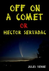 Off on a Comet - Or Hector Servadac ebook by Jules Verne