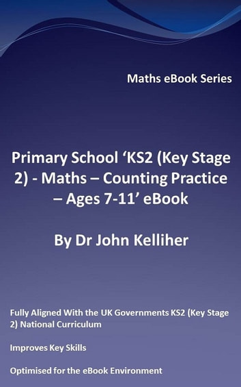Primary School 'KS2 (Key Stage 2) - Maths – Counting Practice - Ages 7-11' eBook ebook by Dr John Kelliher