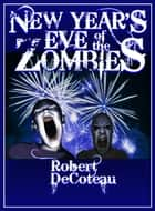 New Year's Eve of the Zombies ebook by Robert Decoteau