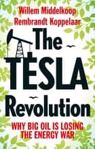 The TESLA revolution - why big oil is losing the energy war eBook by Rembrandt Koppelaar, Willem Middelkoop