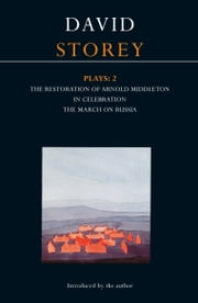 Storey Plays: 2 - Restoration of Arnold Middleton; In Celebration; March on Russia ebook by Mr David Storey