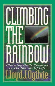 Climbing the Rainbow ebook by Lloyd J. Ogilvie