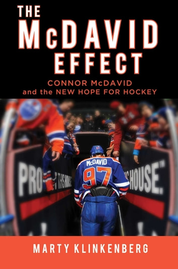 The McDavid Effect - Connor McDavid and the New Hope for Hockey ebook by Marty Klinkenberg