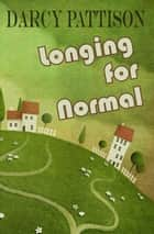 Longing for Normal ebook by Darcy Pattison