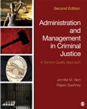 Administration and Management in Criminal Justice - A Service Quality Approach ebook by Jennifer M. Allen,Rajeev Sawhney
