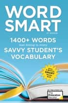 Word Smart, 6th Edition - 1400+ Words That Belong in Every Savvy Student's Vocabulary ebook by Princeton Review