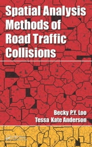 Spatial Analysis Methods of Road Traffic Collisions ebook by Loo, Becky P. Y.