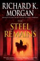 The Steel Remains ebook by Richard K. Morgan