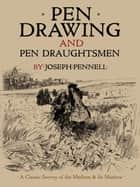 Pen Drawing and Pen Draughtsmen ebook by Joseph Pennell
