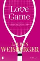 Love Game - Van de auteur van De duivel draagt Prada ebook by Lauren Weisberger, Sabine Mutsaers