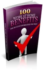 100 Work At Home Benefits ebook by Jimmy Cai
