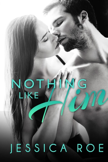 Nothing Like Him ebook by Jessica Roe