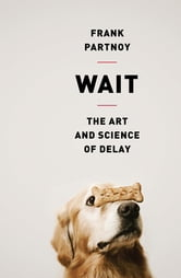 Wait - The Art and Science of Delay ebook by Frank Partnoy